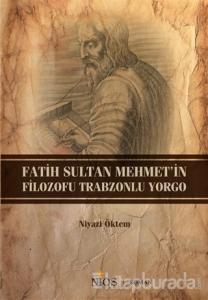 Fatih Sultan Mehmet'in Filozofu Trabzonlu Yorgo