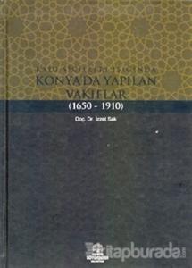 Kadı Sicilleri Işığında Konya'da Yapılan Vakıflar (1650 - 1910)