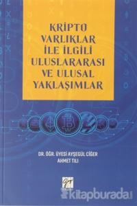 Kripto Varlıklar ile İlgili Uluslararası ve Ulusal Yaklaşımlar