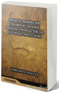 Physical Training For Children By Japanese Methods: A Manual For Use In Schools And At Home