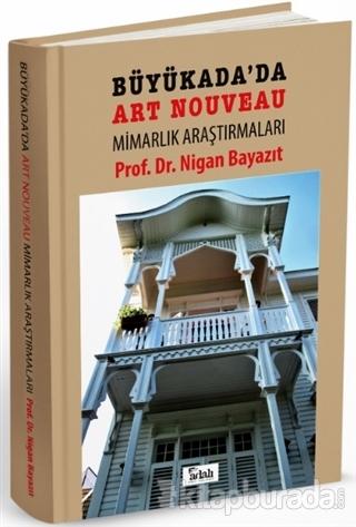 Büyükada'da Art Nouveau Mimarlık Araştırmaları (Ciltli)