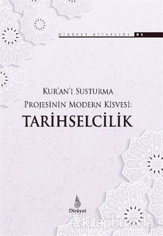 Kur'an'ı Susturma Projesinin Modern Kisvesi Tarihselcilik