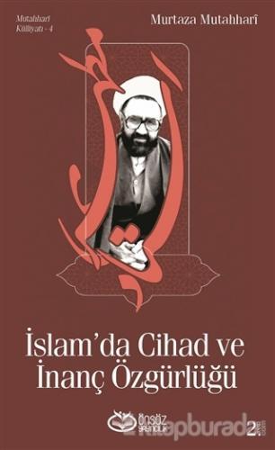 Mutahhari Külliyatı 4 - İslam'da Cihad ve İnanç Özgürlüğü
