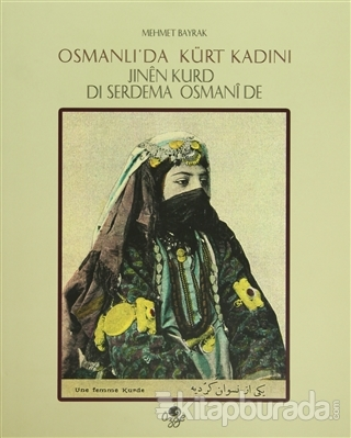 Osmanlı'da Kürt Kadını -  Jınen Kurd di Serdema Osmanide (Ciltli)