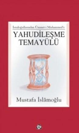 Yahudileşme Temayülü İsrailoğullarından Ümmet-i Muhammed'e Mustafa İsl