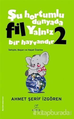 Şu Hortumlu Dünyada Fil Yalnız Bir Hayvandır 2 (Yeşil Kapak)