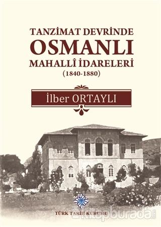 Tanzimat Devrinde Osmanlı Mahalli İdareleri (1840 - 1880) (Ciltli)